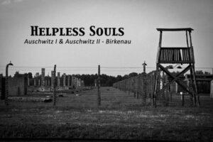 Helpless Souls: Auschwitz I & Auschwitz II - Birkenau